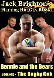 Bennie and the Bears - The Rugby Cub (Flaming Hot Gay BDSM) ebook by Jack Brighton