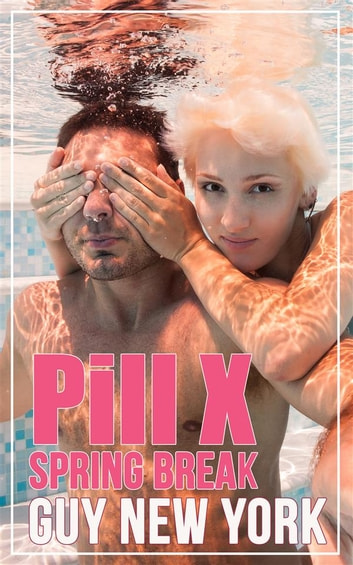 Pill X: Spring Break - Five stories of messy unprotected sex ebook by Guy New York