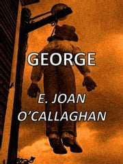 George ebook by E. Joan O'Callaghan