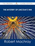 The Mystery of Lincoln's Inn - The Original Classic Edition ebook by Robert Machray