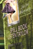 The Spell Book Of Listen Taylor ebook by Jaclyn Moriarty