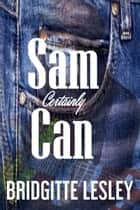 Sam Certainly Can ebook by Bridgitte Lesley