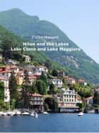 Milan and the Lakes - Lake Como and Lake Maggiore ebook by Enrico Massetti