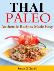 Thai Paleo - Authentic Recipes Made Easy ebook by Susan Q Gerald