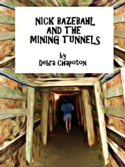 Nick Bazebahl and the Mining Tunnels ebook by Debra Chapoton