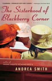 The Sisterhood of Blackberry Corner ebook by Andrea Smith