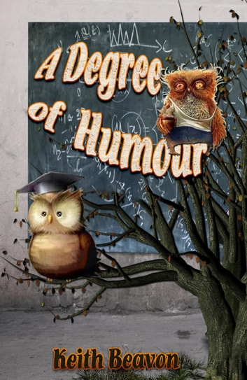 A Degree of Humour: Mischievous and Memorable Moments in Academe ebook by Keith Beavon
