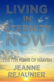 Living in Eternity Now ebook by Jeanne Rejaunier