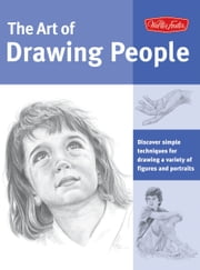 Art of Drawing People: Discover simple techniques for drawing a variety of figures and portraits - Discover simple techniques for drawing a variety of figures and portraits ebook by Debra Kauffman Yaun,William Powell,Ken Goldman,Walter Foster