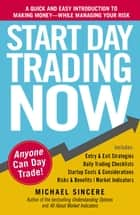 Start Day Trading Now - A Quick and Easy Introduction to Making Money While Managing Your Risk ebook by Michael Sincere