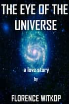 The Eye of The Universe ebook by Florence Witkop