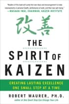 The Spirit of Kaizen: Creating Lasting Excellence One Small Step at a Time ebook by Robert Maurer