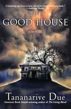 The Good House ebook by Tananarive Due