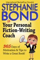 Your Personal Fiction-Writing Coach ebook by Stephanie Bond