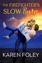 The Firefighter's Slow Burn ebook by Karen Foley