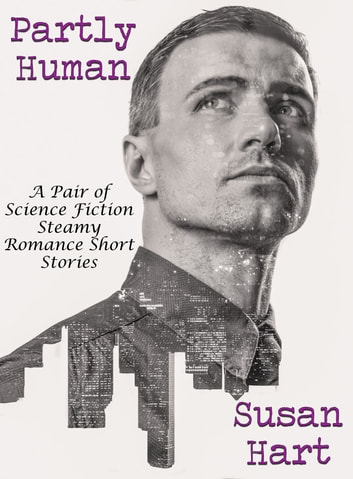 Partly Human: A Pair of Science Fiction Steamy Romance Short Stories ebook by Susan Hart