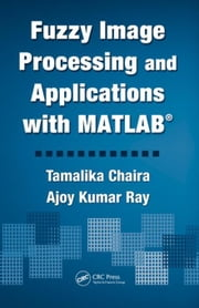 Fuzzy Image Processing and Applications with MATLAB ebook by Chaira, Tamalika