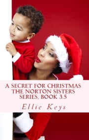 A Secret for Christmas, Book 3.5 - The Norton Sisters ebook by Ellie Keys