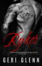 Ryker: A Kings of Korruption MC Novel ebook by Geri Glenn