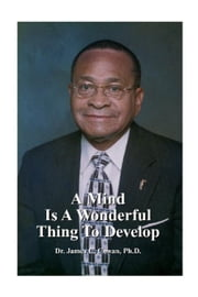 A Mind Is A Wonderful Thing To Develop ebook by Cowan, Ph.D.Dr. James C.