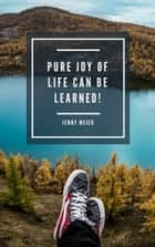 Pure joy of life can be learned! ebook by Jenny Meier
