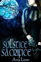 Solstice Sacrifice ebook by Ava Lore