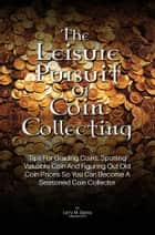The Leisure Pursuit Of Coin Collecting ebook by Larry M. Bailey