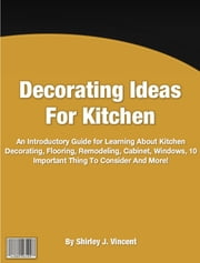 Decorating Ideas For Kitchen ebook by Shirley J. Vincent