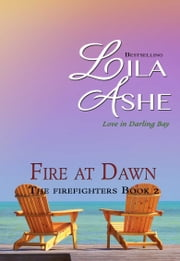 Fire at Dawn - The Firefighters of Darling Bay 2 ebook by Lila Ashe