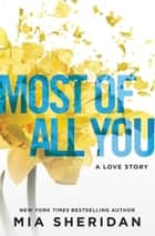 Most of All You - A Love Story ebook by Mia Sheridan