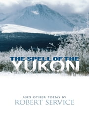 The Spell of the Yukon and Other Poems ebook by Robert Service