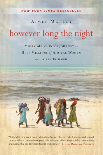 However Long the Night - Molly Melching's Journey to Help Millions of African Women and Girls Triumph ebook by Aimee Molloy