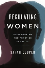 Regulating Women: Policymaking and Practice in the UK ebook by Cooper, Sarah