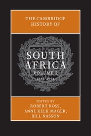 The Cambridge History of South Africa: Volume 2, 1885–1994 ebook by Robert Ross,Anne Kelk Mager,Bill Nasson