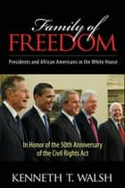 Family of Freedom ebook by Kenneth T. Walsh