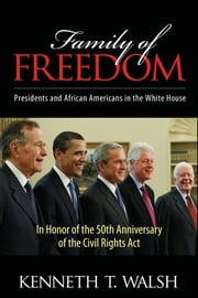 Family of Freedom - Presidents and African Americans in the White House ebook by Kenneth T. Walsh
