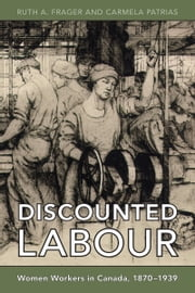 Discounted Labour - Women Workers in Canada, 1870-1939 ebook by Ruth A. Frager,Carmela Patrias
