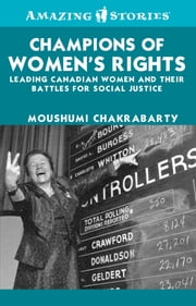 Champions of Women's Rights - Leading Canadian women and their battles for social justice ebook by Moushumi Chakrabarty