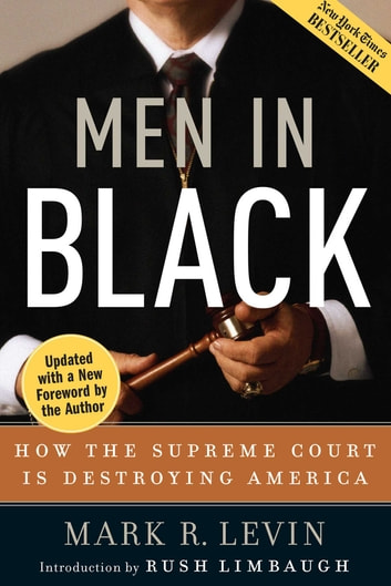 Men in Black - How the Supreme Court Is Destroying America ebook by Mark R. Levin
