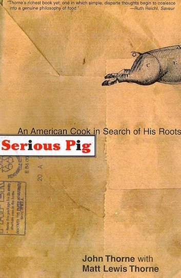 Serious Pig - An American Cook in Search of His Roots 電子書 by John Thorne,Matt Lewis Thorne