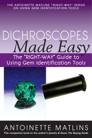 "Dichroscopes Made Easy - The ""RIGHT-WAY"" Guide to Using Gem Identification Tools ebook by Antionette Matlins, PG, FGA"