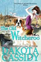 The Old Witcheroo - Witchless in Seattle Mysteries, #4 ebook by