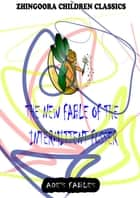 The New Fable Of The Intermittent Fusser ebook by George Ade