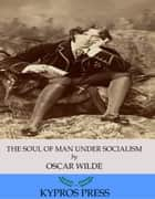 The Soul of Man under Socialism ebook by Oscar Wilde