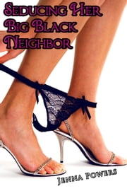 Seducing Her Big Black Neighbor ebook by Jenna Powers
