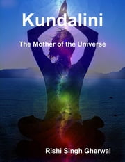 Kundalini: The Mother of the Universe ebook by Rishi Singh Gherwal