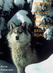Witches and Wolves and the Witches Exile Road ebook by Anna Patterson
