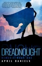 Dreadnought - Nemesis - Book One ebook by April Daniels