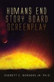 Humans End Story Board Screenplay ebook by Everett C. Borders