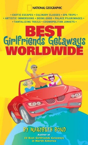 Best Girlfriends Getaways Worldwide ebook by Marybeth Bond